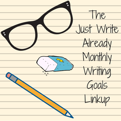 just-write-already-monthly-writing-goals-linkup